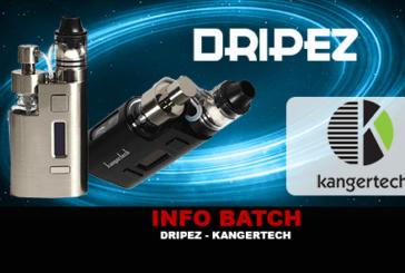 INFO BATCH : DRIPEZ (Kangertech)
