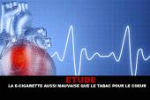 ETUDE : La e-cigarette aussi mauvaise que le tabac pour le cœur.