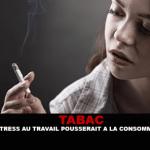 TABAC : Le stress au travail pousserait à la consommation