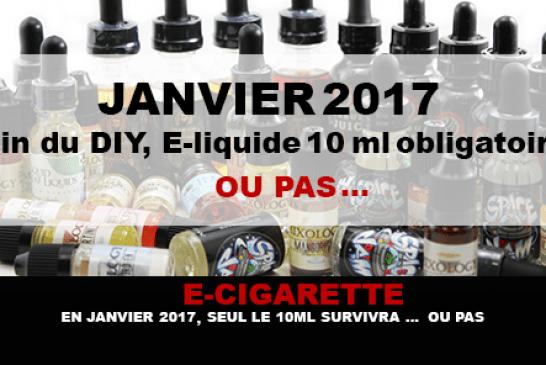 E-CIGARETTE : En Janvier 2017, seul le 10ml survivra… Ou pas.