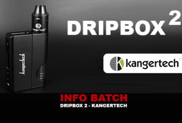INFO BATCH : Dripbox 2 (Kangertech)