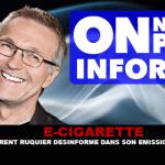 """E-CIGARETTE: Laurent Ruquier falsch informiert in seinem Programm """"Wir lügen nicht"""""""