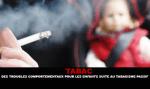 TABAC : Des troubles comportementaux pour les enfants suite au tabagisme passif ?