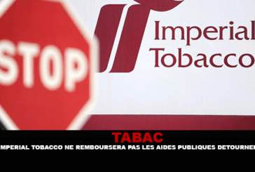 TABAC : Impérial Tobacco ne remboursera pas les aides publiques détournées.