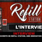 INTERVIEW : A la découverte de la Refill Station, une véritable innovation pour 2017.