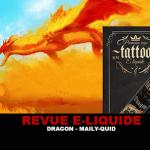 REVUE : DRAGON (GAMME TATTOO) PAR MAÏLY-QUID
