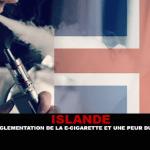 ISLANDA: Verso un regolamento della sigaretta elettronica e una paura del mercato nero.