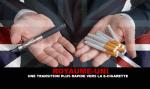 ROYAUME-UNI : Une transition plus rapide vers l'e-cigarette que dans le reste de l'Europe.
