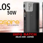 INFO BATCH : Zelos 50w (Aspire)