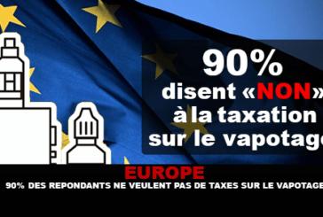 EUROPE : 90% des répondants ne veulent pas de taxes sur le vapotage !