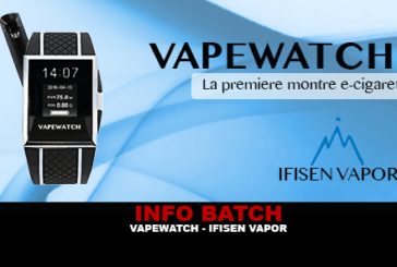 INFO BATCH : VAPEWATCH (Ifisen Vapor)