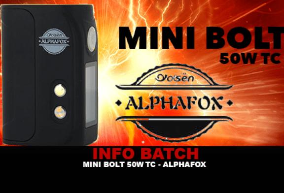 INFO BATCH : Mini Bolt 50w TC (Alphafox)