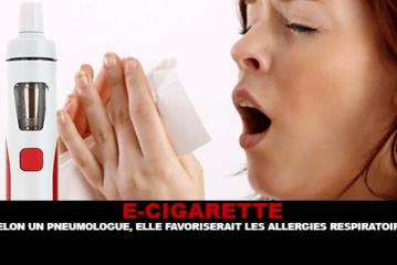 E-CIGARETTE : Selon un pneumologue, elle favoriserait les allergies respiratoires.