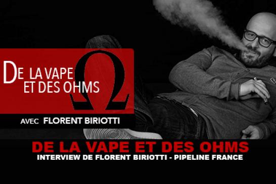 DE LA VAPE ET DES OHMS : Interview de Florent Biriotti (Pipeline France)