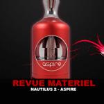 REVUE : NAUTILUS 2 PAR ASPIRE