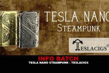 INFO BATCH : Tesla Nano Steampunk 120w TC (Tesla)