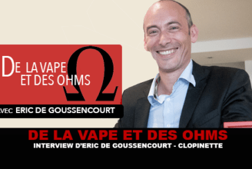 OF VAPE AND OHMS: Interview with Eric De Goussencourt (Clopinette)