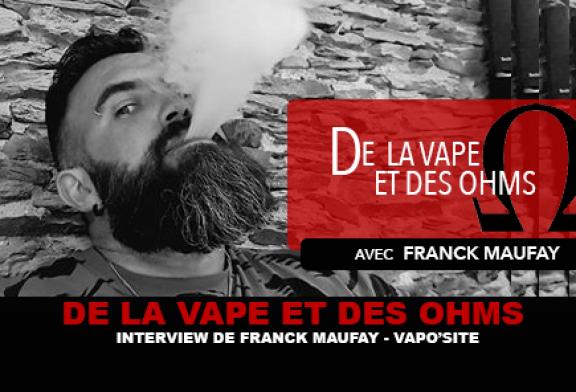 DE LA VAPE ET DES OHMS  : Interview de Franck Maufay (Vaposite)