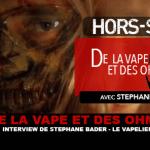 DE LA VAPE ET DES OHMS : Interview de Stéphane Bader (LE VAPELIER)