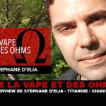 של VAPE ו OHMS: ראיון עם Stéphane d'Elia (טיטניד / Cigaverte)