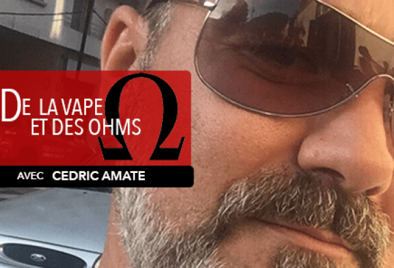 VAPE AND OHMS: Интервью с Седриком Амате (Vaporlounge)