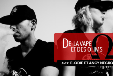 OF VAPE AND OHMS: Interview of Elodie and Angy Negroni (Mr & Mrs Vape)