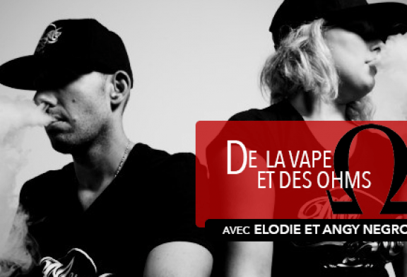 VAPE AND OHMS: Interview with Elodie and Angy Negroni (Mr & Mrs Vape)