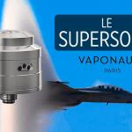 INFO BATCH : Le Supersonic (Vaponaute)