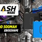 FLASHWARE : Epod 500mAh (Ebossvape)