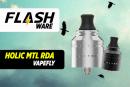 FLASHWARE : Holic MTL RDA (Vapefly)