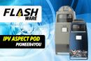 FLASHWARE : IPV Aspect Pod 750mAh (Pioneer4you)