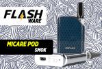 FLASHWARE : Micare Pod (Smok)