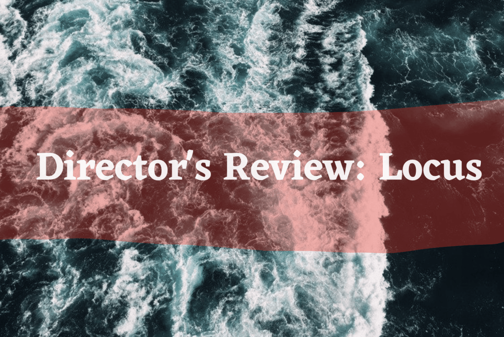 Texted reads Director's Review: Locus over a stormy ocean