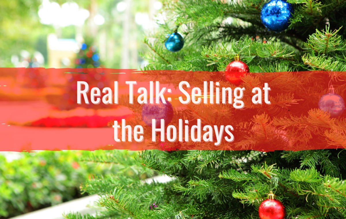 text reads real talk: selling at the holidays. christmas tree in background.