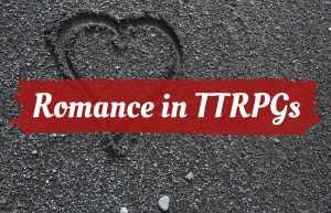 Text reads Romance in TTRPGs over a heart drawn in the sand