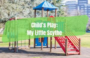 Text reads Child's Play My Little Scythe