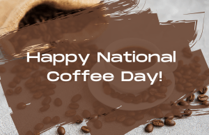 Text reads: Happy National Coffee Day!