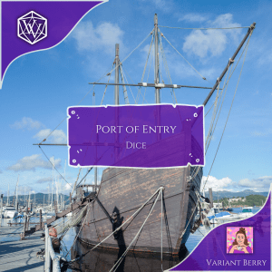 Text reads: Port of Entry Dice