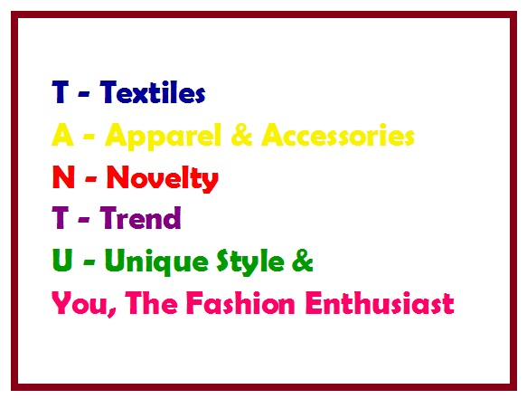 Tantu-T_for_textiles-A_for_Apparel_&_Accessories-N_for_Novelty-T_for_Trend-U_for_Unique_Style_&_You_the_Fashion_Enthusiast