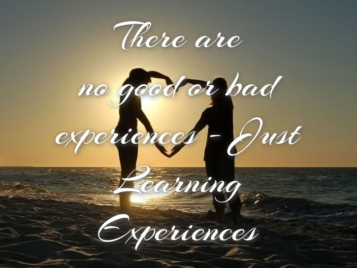 There are no bad experiences