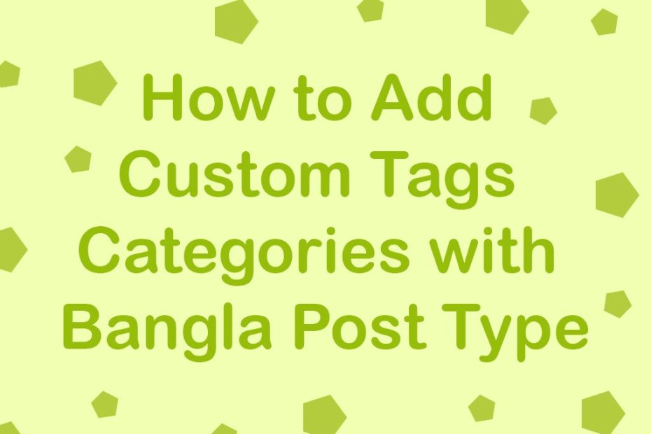 How to Add Custom Tags Categories with Bangla Post Type