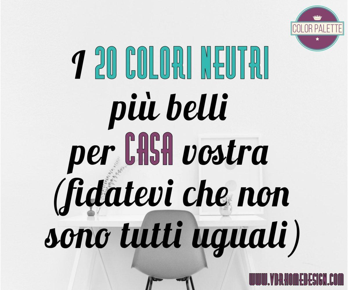 I 20 colori neutri più belli per casa vostra (fidatevi che non sono tutti uguali)