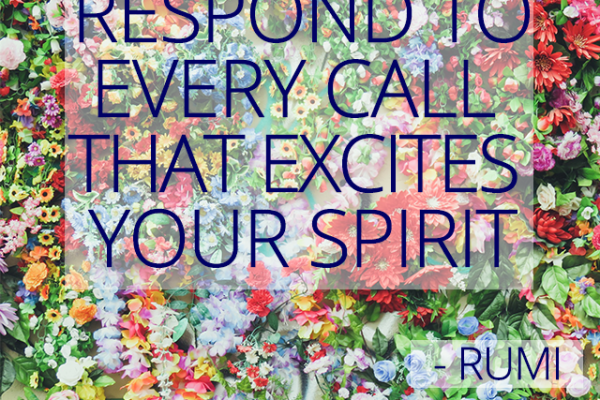 Respond to every call that excites your spirit | Zomer Kriebels