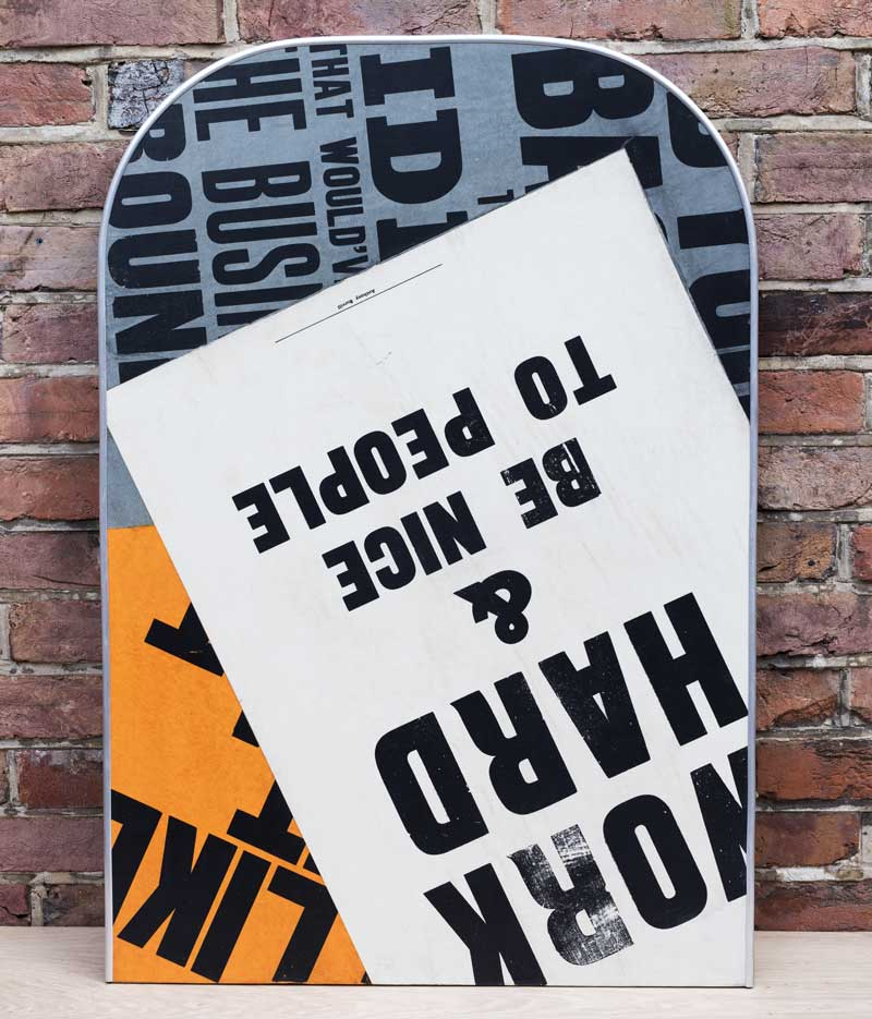 my custom Anthony Burrill Letterpress poster inspired table top - Work hard & be nice to people