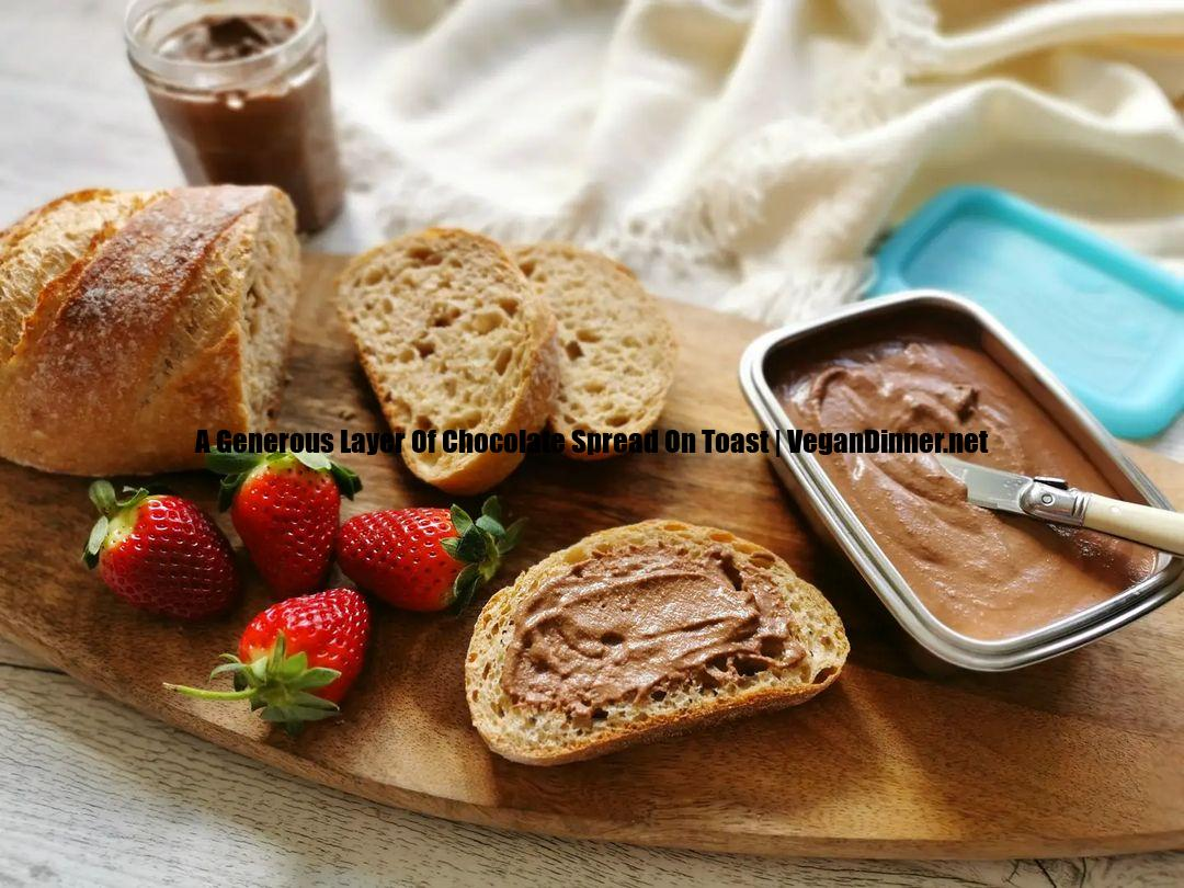 a generous layer of chocolate spread on toast multip img dcd