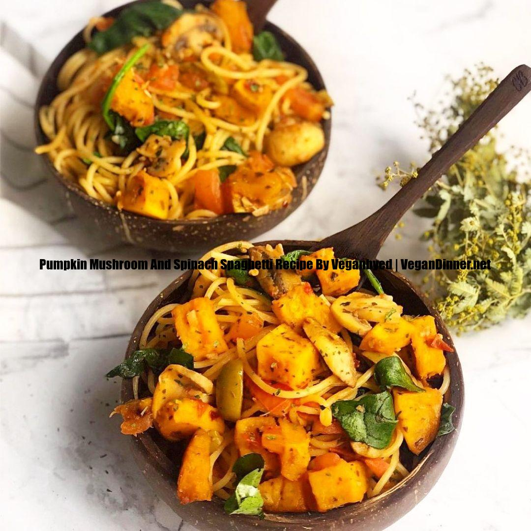 pumpkin mushroom and spinach spaghetti recipe by veganbyed display image acc