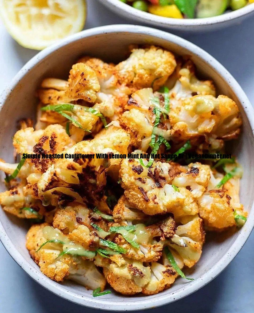 simple roasted cauliflower with lemon mint and hot sauce dr display image cafb