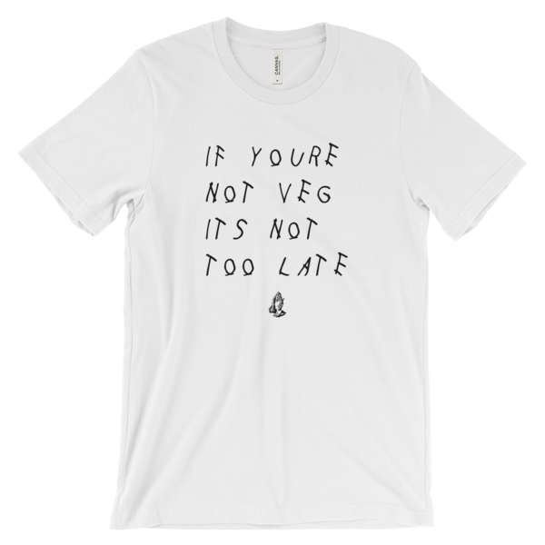 If you're not veg it's not too late shirt // www.veganizedworld.com