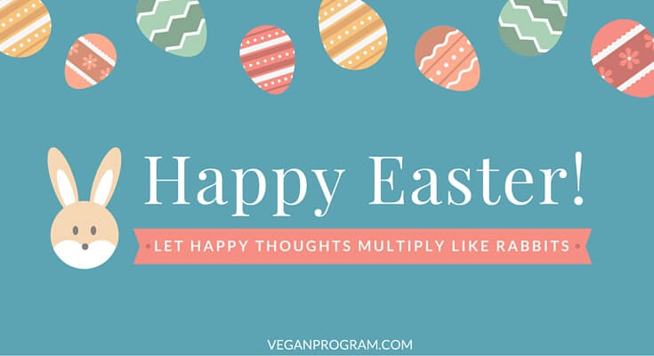 Happy Easter! easter quote veganprogram Let Happy Thoughts Multiply Like Rabbits