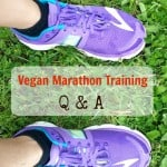Vegan Marathon Training Q & A: Your Most Popular Questions Answered! Plus a Bonus: Race Nutrition Tips from Blog Readers